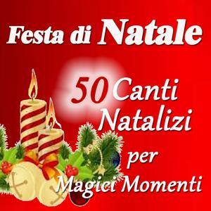 Festa di Natale: 50 canti natalizi per magici momenti