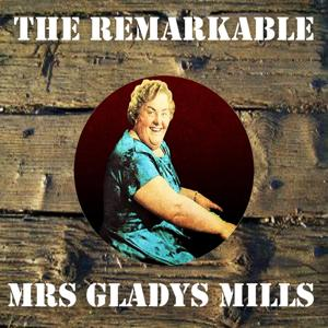 The Remarkable Mrs Gladys Mills