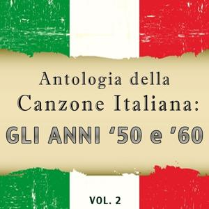Antologia della Canzone Italiana: gli anni '50 e '60, Vol. 2 (La storia della canzone italiana in due volumi)