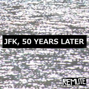JFK, 50 Years Later