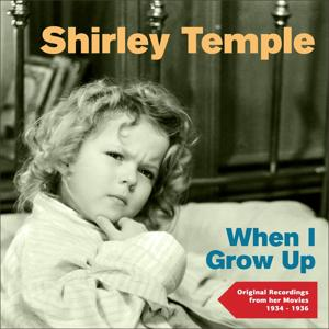 When I Grow Up (Original Recordings from Her Movies 1934 - 1936)