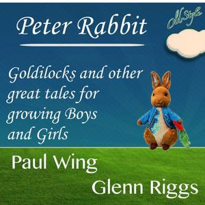 Peter Rabbit, Goldilocks and Other Great Tales for Growing Boys and Girls