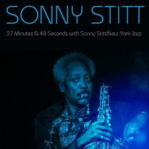 Sonny Stitt: 37 Minutes & 48 Seconds with Sonny Stitt / New York Jazz