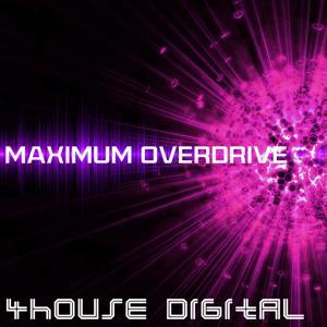 4house Digital: Maximum Overdrive