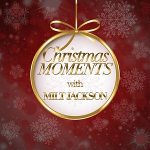 Christmas Moments With Milt Jackson