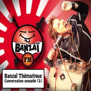 Banzaï thématique : Conversation sexuelle, vol. 2 (Banzaï FM)