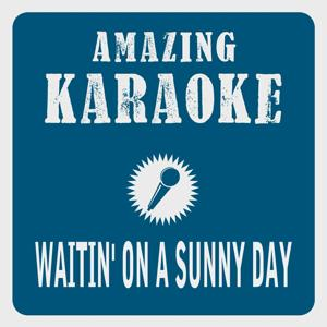 Waitin' On a Sunny Day (Karaoke Version) (Originally Performed By Bruce Springsteen)