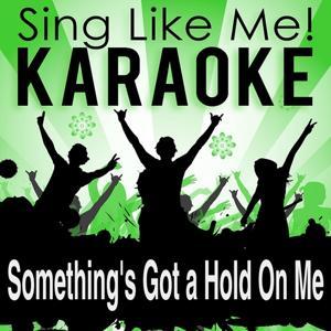 Something's Got a Hold On Me (Single Edit) (Karaoke Version)