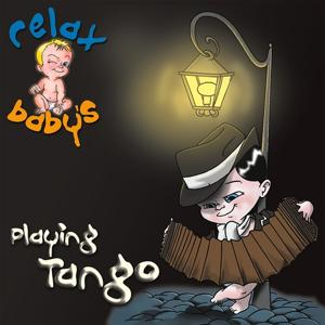 Relax Baby's Playing Tango
