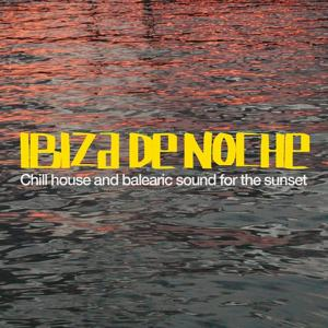 Ibiza De Noche (Chill Out and Balearic Sound for the Sunset)