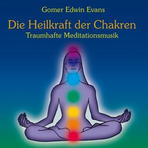Die Heilkraft der Chakren : Traumhafte Meditationsmusik