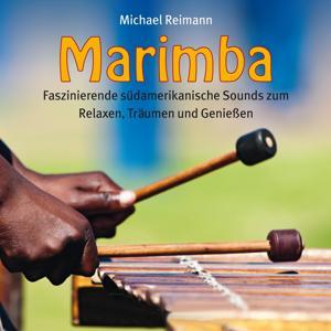 Marimba (Faszinierende südamerikanische Sounds zum Relaxen, Träumen und Genießen)