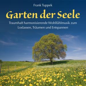 Garten der Seele (Traumhaft entspannende Wohlfühlmusik zum Loslassen, Träumen und Entspannen)