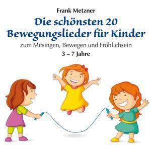 Die schönsten 20 Bewegungslieder für Kinder (Zum Mitsingen, Bewegen und Fröhlichsein - geeignet von 3 bis 7 Jahre)