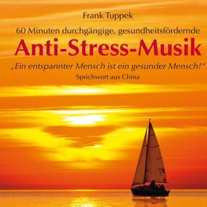 Anti-Stress-Musik (60 Minuten durchgängige, gesundheitsfördernde Entspannungsmusik)