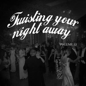 Twisting Your Night Away, Vol. 12