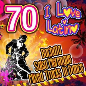 I Love Latino (70 Bachata, Salsa, Merengue Mixed Tracks to Dance)