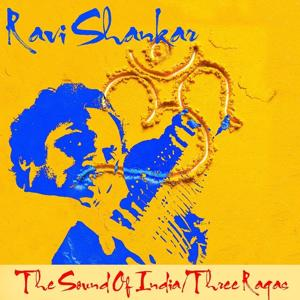 The Sound Of India / Three Ragas