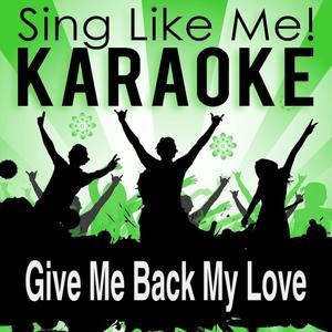 Give Me Back My Love (Karaoke Version)