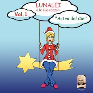 Lunalei e le sue canzoni: Astro del ciel, Vol. 1