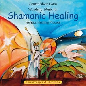 Shamanic Healing: For Your Healing Process