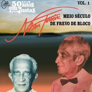 50 Anos em Sete Notas, Vol. 1 : Nelson Ferreira, Meio Século de Frevo de Bloco