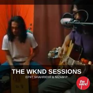 The Wknd Sessions Ep. 7: Shahridir & Nizam P