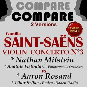 Saint-Saëns: Violin Concerto No. 3, Op. 61, Nathan Milstein vs. Aaron Rosand (Compare 2 Versions)