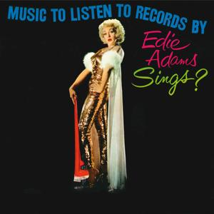 Music To Listen To Records By - Edie Adams Sings?