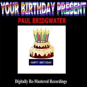 Your Birthday Present - Paul Bridgwater