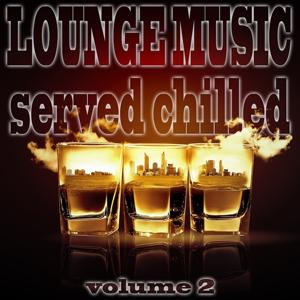 Lounge Music Served Chilled, Vol. 2 (The Best in Bar and Chill Out Music)