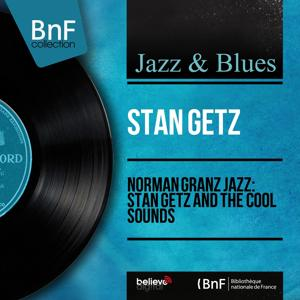 Norman Granz Jazz: Stan Getz and the Cool Sounds (Mono Version)