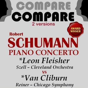 Schumann: Piano Concerto, Op. 54, Leon Fleisher vs. Van Cliburn (Compare 2 Versions)