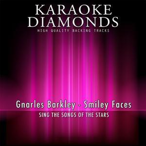 Smiley Faces (Karaoke Version) [Originally Performed By Gnarles Barkley]