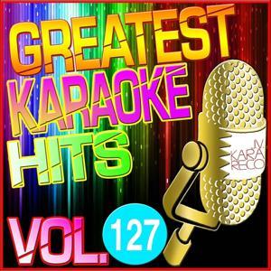 Greatest Karaoke Hits, Vol. 127