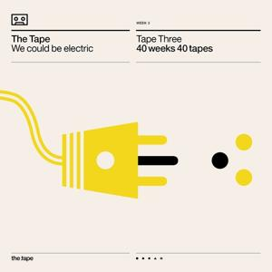 We Could Be Electric (Tape Three) [40 Weeks 40 Tapes]
