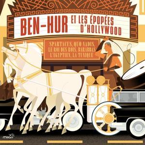 Ben Hur et les épopées d'Hollywood (Spartacus, Quo Vadis, Le Roi Des Rois, Barabas, L'egyptien, La Tunique)