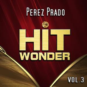 Hit Wonder: Perez Prado, Vol. 3