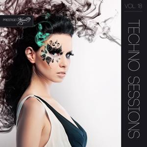 Techno Sessions, Vol. 18 (Best of Minimal, Techno, Tech-House, Club, House, Dance and Edm Music)