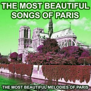 The Most Beautiful Songs of Paris (The Most Beautiful Melodies of Paris)