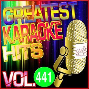 Greatest Karaoke Hits, Vol. 441 (Karaoke Version)