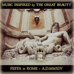 Music Inspired By The Great Beauty (Festa in Rome A.D.MMXIV)