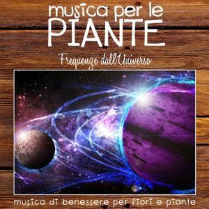 Musica per le piante: frequenze dall'universo (Musica di benessere per fiori e piante)