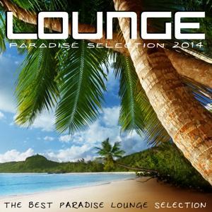 Lounge Paradise Selection 2014 (The Best Paradise Lounge Selection)