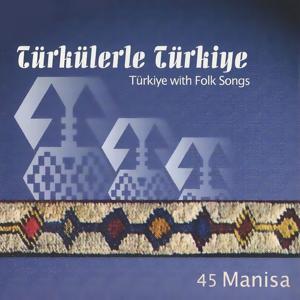 Türkülerle Türkiye, Vol. 45 (Manisa)