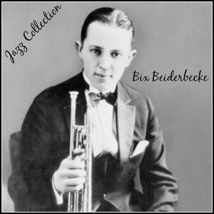 Jazz Collection: Bix Beiderbecke