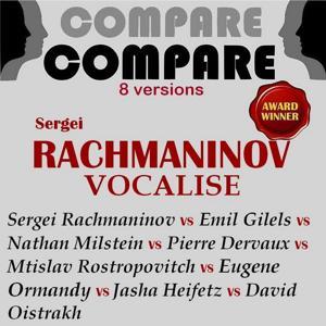 Rachmaninoff: Vocalise, Rachmaninoff vs. Gilels vs. Milstein vs. Ormandy vs. Rostropovitch vs. Dervaux vs. Oistrakh vs. Heifetz (Compare 8 Versions)