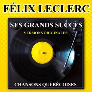 Félix Leclerc chante le Québec (Ses grands succès) (Les plus grandes chansons québécoises)