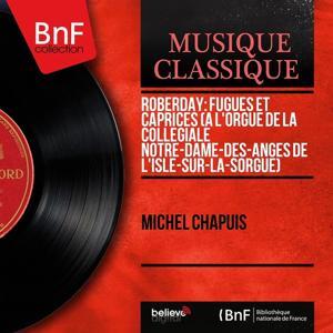 Roberday: Fugues et caprices (À l'orgue de la Collégiale Notre-Dame-des-Anges de L'Isle-sur-la-Sorgue) (Mono Version)
