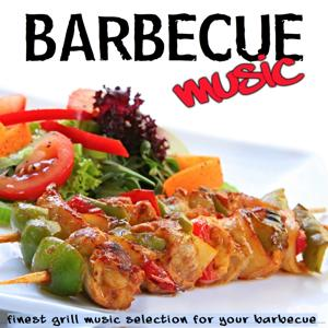 Barbecue Music (Finest Grill Music Selection for Your Barbecue)